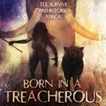 Born in a Treacherous Time