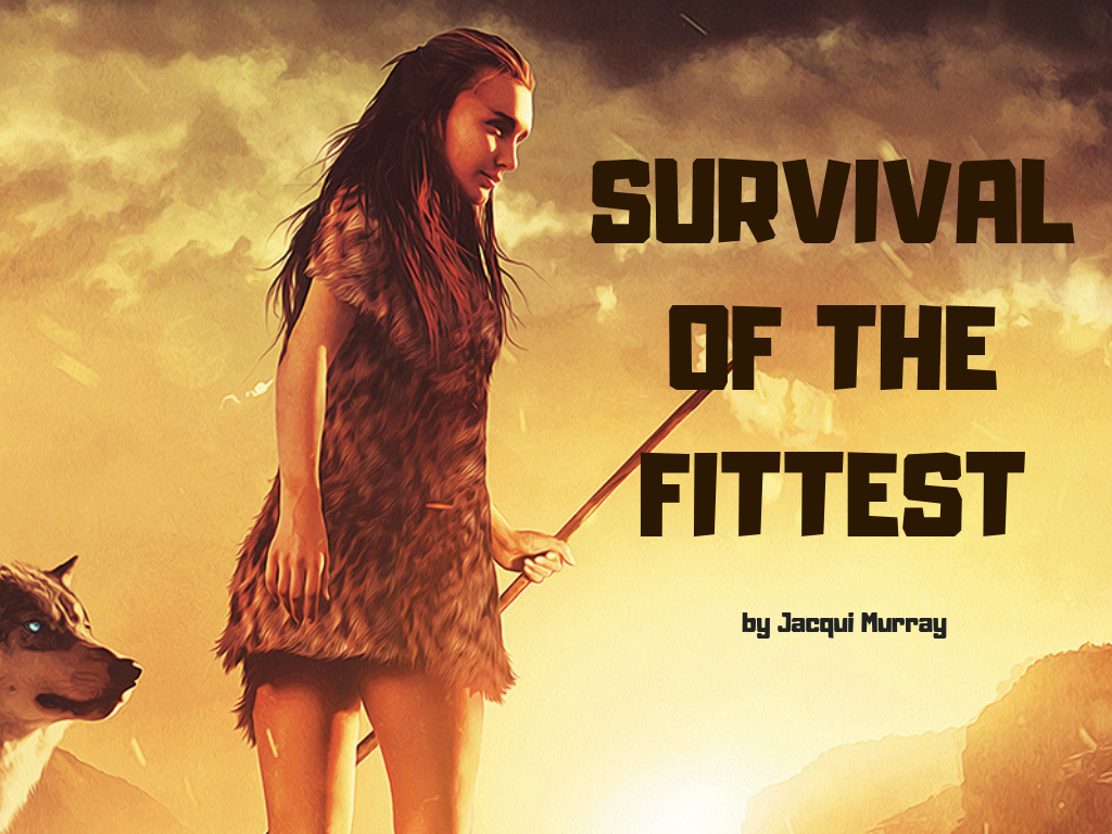 Survival Of Fittest >> Survival Of The Fittest Jacqui Murray